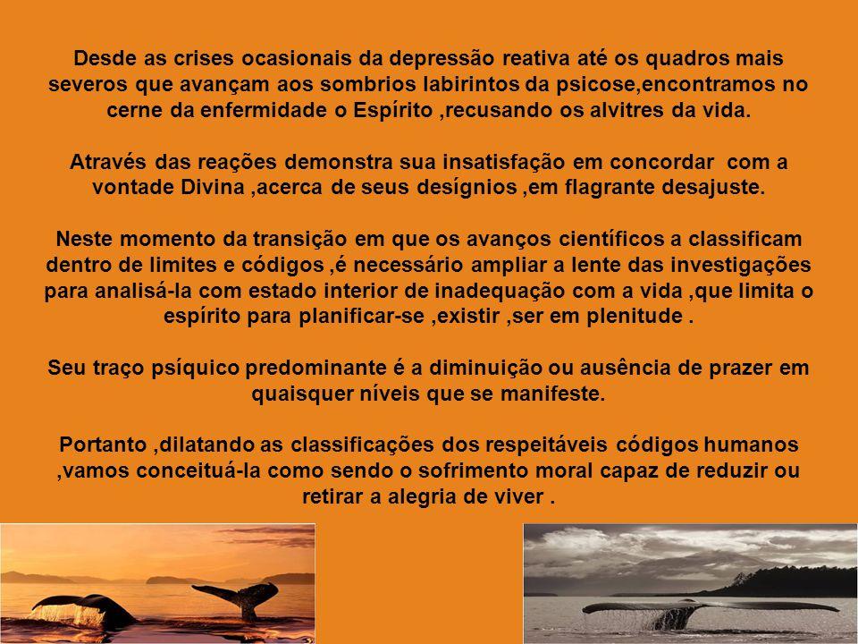 Depressão é uma intimação das Leis da Vida convocando a alma a mudanças inadiáveis.É a doença –prisão que cassa a liberdade da criatura rebelde,viciad