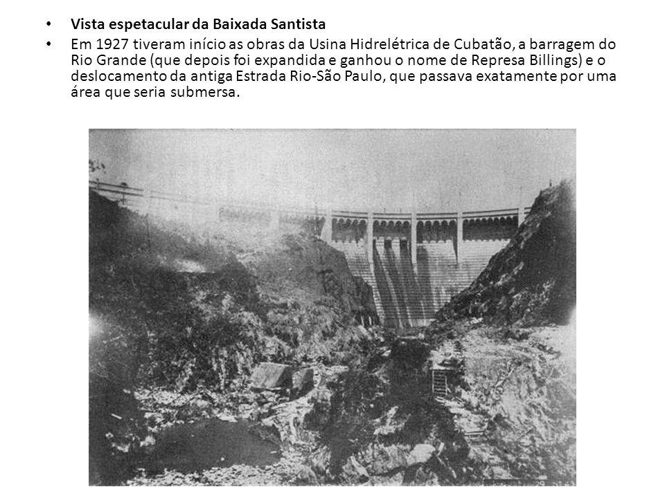 Vista espetacular da Baixada Santista Em 1927 tiveram início as obras da Usina Hidrelétrica de Cubatão, a barragem do Rio Grande (que depois foi expan