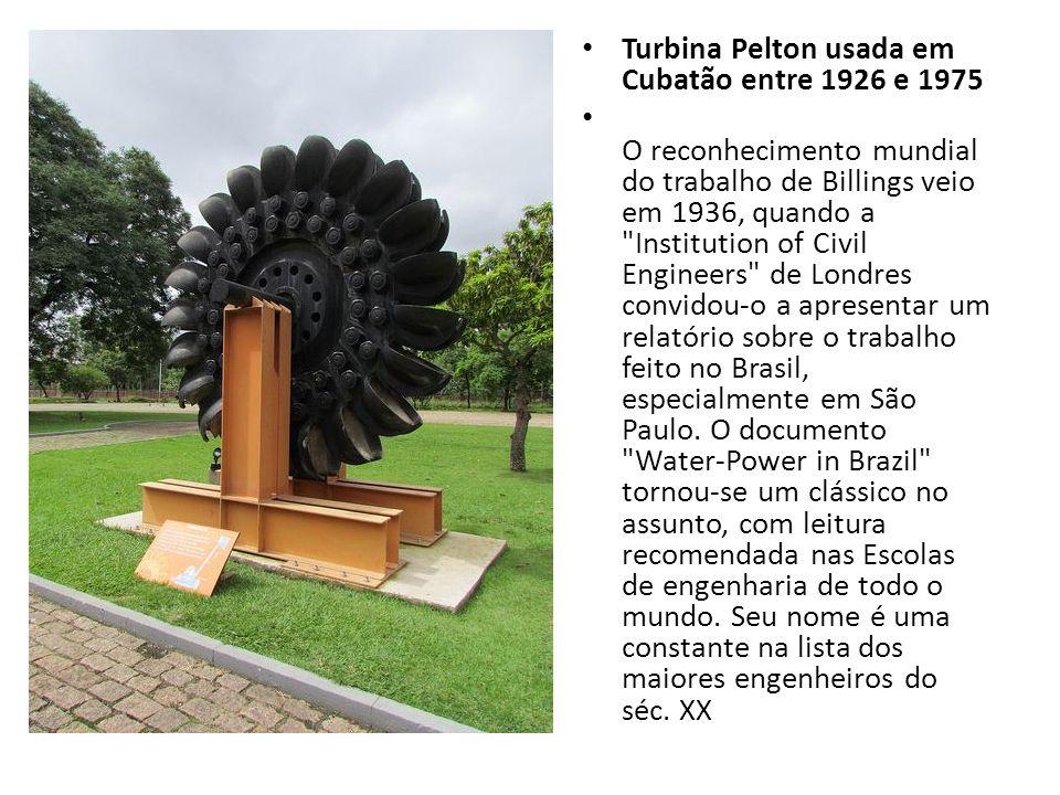 Turbina Pelton usada em Cubatão entre 1926 e 1975 O reconhecimento mundial do trabalho de Billings veio em 1936, quando a