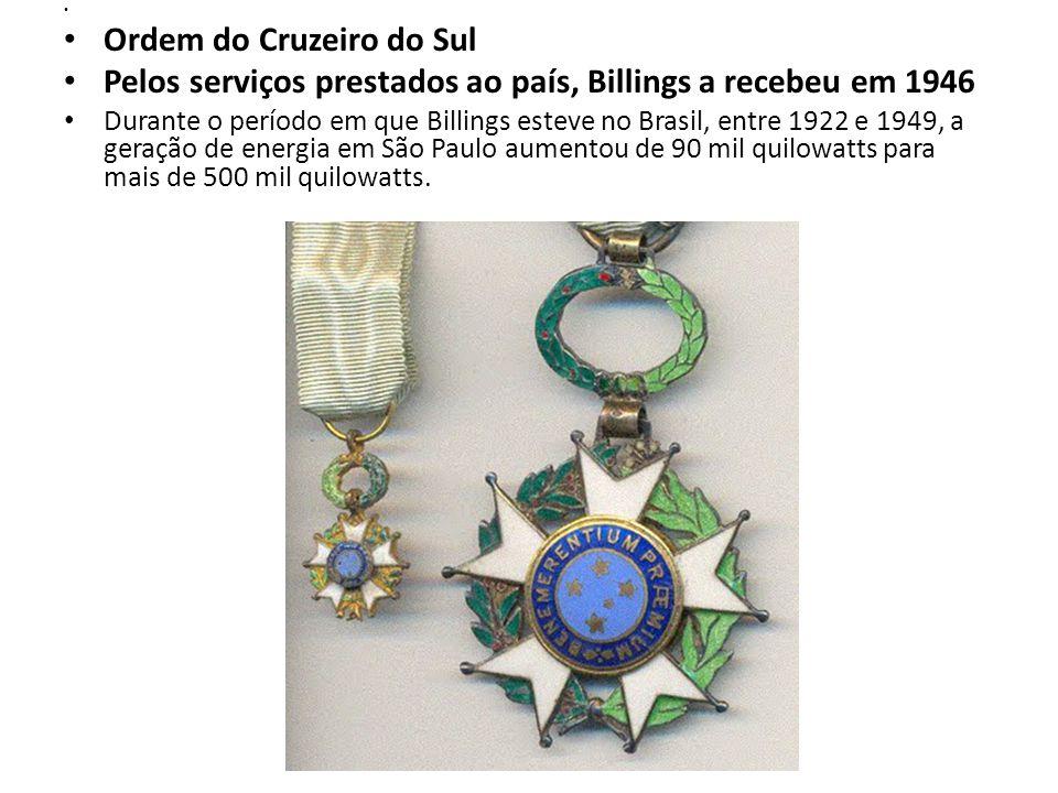 Ordem do Cruzeiro do Sul Pelos serviços prestados ao país, Billings a recebeu em 1946 Durante o período em que Billings esteve no Brasil, entre 1922 e