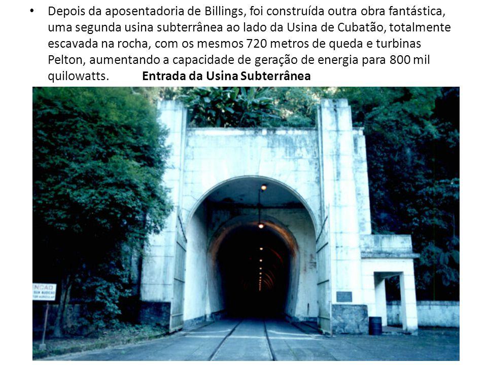 Depois da aposentadoria de Billings, foi construída outra obra fantástica, uma segunda usina subterrânea ao lado da Usina de Cubatão, totalmente escav