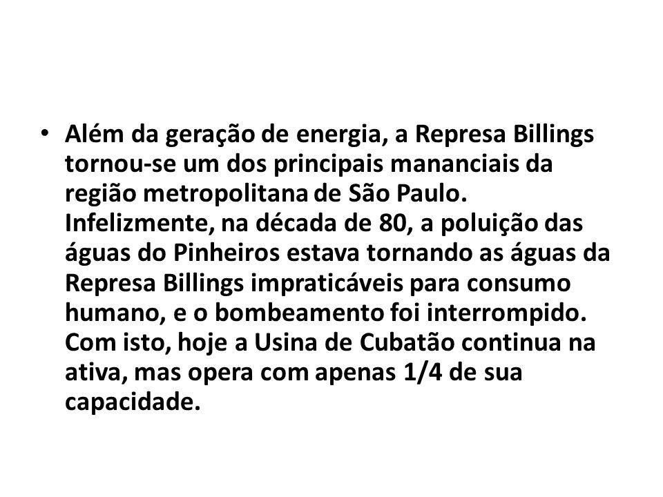 Além da geração de energia, a Represa Billings tornou-se um dos principais mananciais da região metropolitana de São Paulo. Infelizmente, na década de