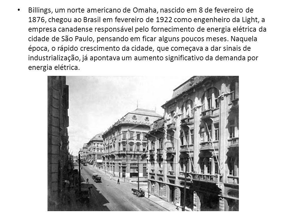 Billings, um norte americano de Omaha, nascido em 8 de fevereiro de 1876, chegou ao Brasil em fevereiro de 1922 como engenheiro da Light, a empresa ca