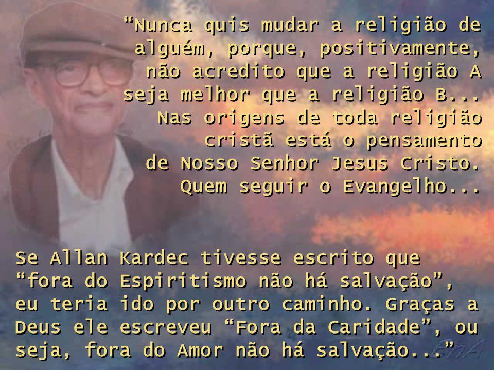 Nunca quis mudar a religião de alguém, porque, positivamente, não acredito que a religião A seja melhor que a religião B...
