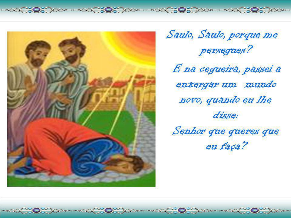 Jesus nasceu na estrada de Damasco quando, envolvido por uma intensa luz que me deixou cego, pude ver a figura nobre e serena que me perguntava: