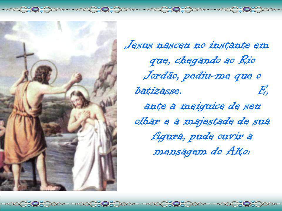 Perguntemos a João Batista onde e quando nasceu Jesus. E ele nos responderá: