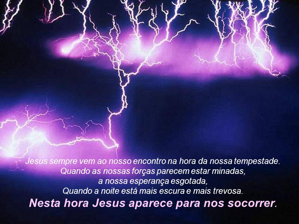 Jesus sempre vem ao nosso encontro na hora da nossa tempestade.