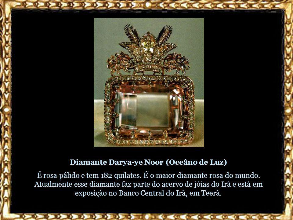 Diamante Darya-ye Noor (Oceâno de Luz) É rosa pálido e tem 182 quilates.
