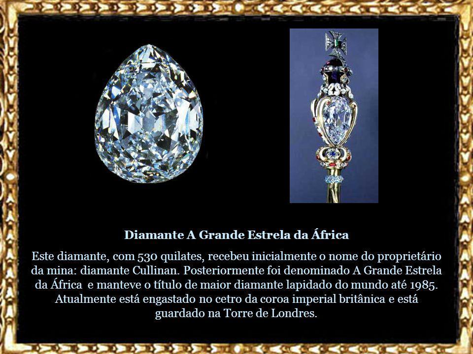 Diamante A Grande Estrela da África Este diamante, com 530 quilates, recebeu inicialmente o nome do proprietário da mina: diamante Cullinan.