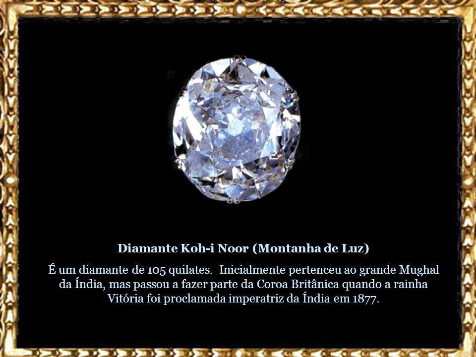 Diamante Koh-i Noor (Montanha de Luz) É um diamante de 105 quilates.