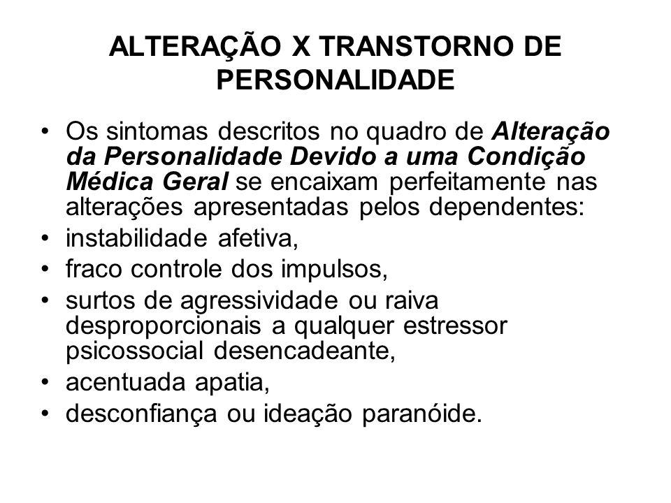 ALTERAÇÃO X TRANSTORNO DE PERSONALIDADE Os sintomas descritos no quadro de Alteração da Personalidade Devido a uma Condição Médica Geral se encaixam p