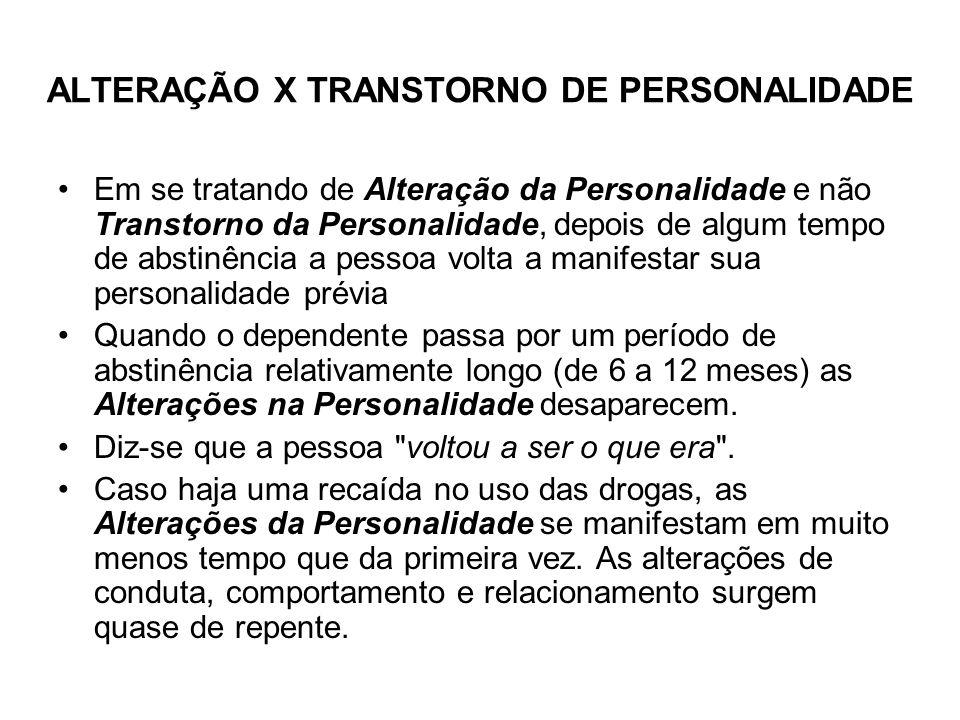 ALTERAÇÃO X TRANSTORNO DE PERSONALIDADE Em se tratando de Alteração da Personalidade e não Transtorno da Personalidade, depois de algum tempo de absti