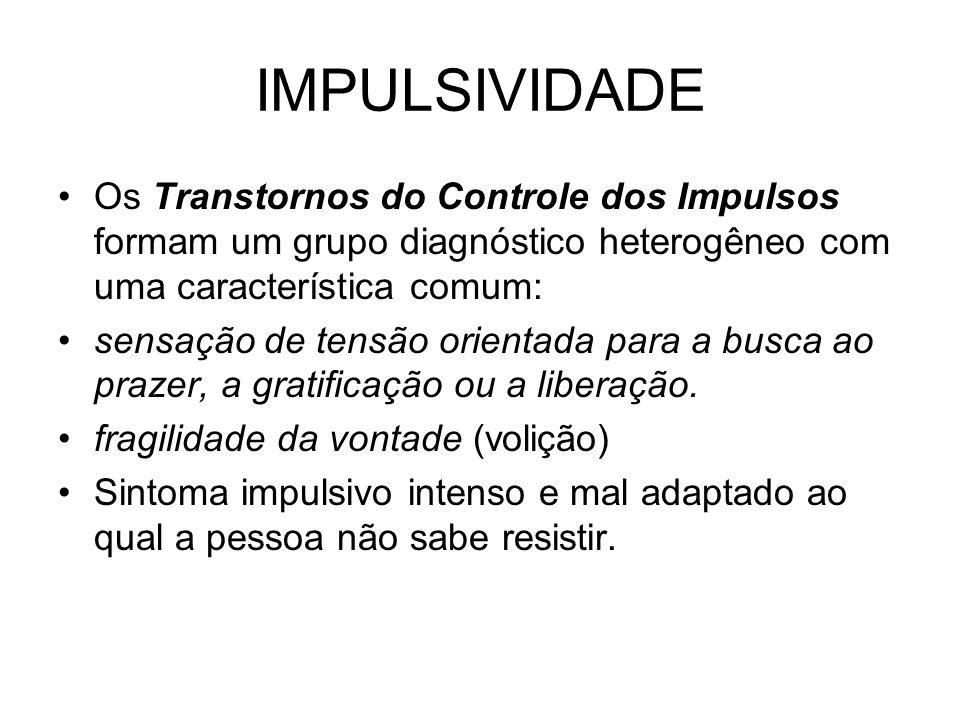 IMPULSIVIDADE Os Transtornos do Controle dos Impulsos formam um grupo diagnóstico heterogêneo com uma característica comum: sensação de tensão orienta