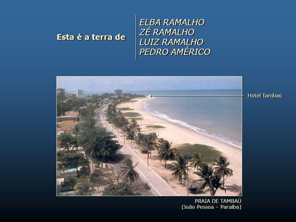 PRAIA DE TAMBAÚ (João Pessoa – Paraíba) PRAIA DE TAMBAÚ (João Pessoa – Paraíba) Esta é a terra de ELBA RAMALHO ZÉ RAMALHO LUIZ RAMALHO PEDRO AMÉRICO ELBA RAMALHO ZÉ RAMALHO LUIZ RAMALHO PEDRO AMÉRICO Hotel Tambaú