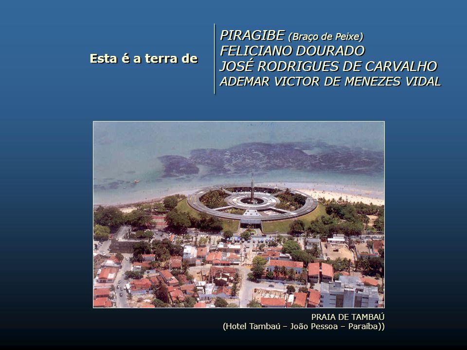 Esta é a terra de ANA JÚLIA, ANGÉLICA, JAQUELINE, LAÍS e ELMA (As Bastianas) OLIVEIRA DE PANELAS ORLANDO TEJO ZÉ LIMEIRA ANA JÚLIA, ANGÉLICA, JAQUELINE, LAÍS e ELMA (As Bastianas) OLIVEIRA DE PANELAS ORLANDO TEJO ZÉ LIMEIRA PRAIA DE COQUEIRINHOS (Conde – Paraíba) PRAIA DE COQUEIRINHOS (Conde – Paraíba)
