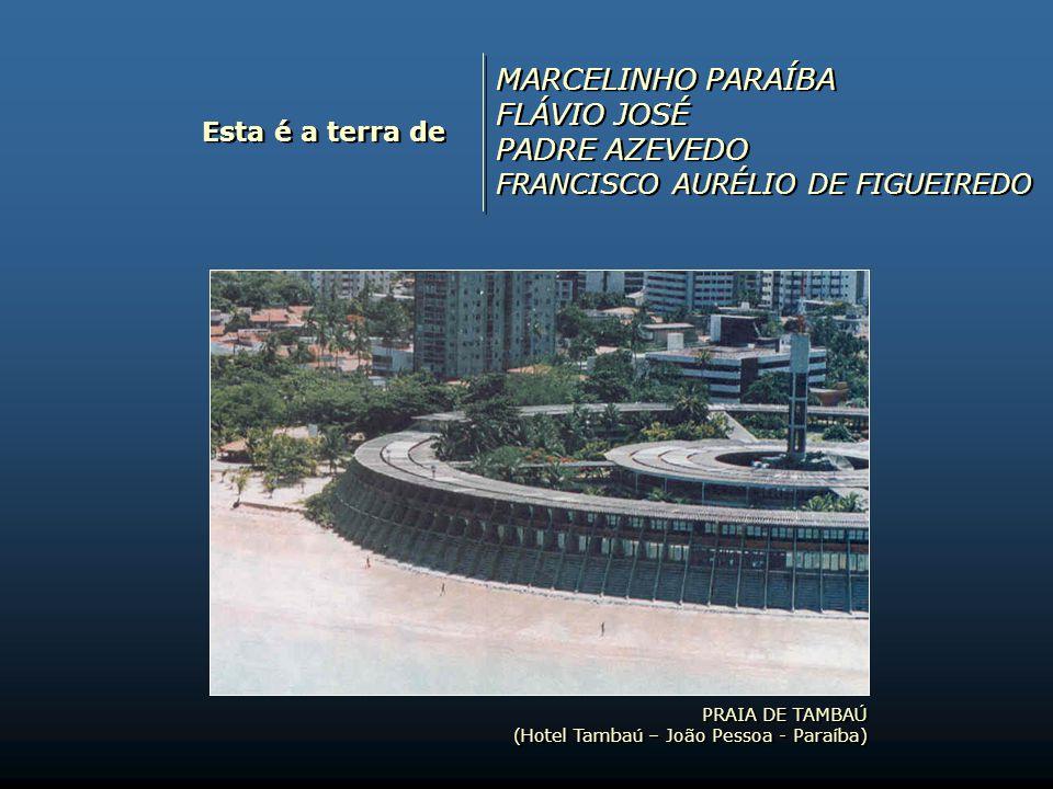 PRAIA DE CAMBOINHA (Cabedelo – Paraíba) PRAIA DE CAMBOINHA (Cabedelo – Paraíba) Esta é a terra de BRÁULIO TAVARES JOSÉ NÊUMANNE PINTO JOÃO CÂMARA ABELARDO DE ARAÚJO JUREMA BRÁULIO TAVARES JOSÉ NÊUMANNE PINTO JOÃO CÂMARA ABELARDO DE ARAÚJO JUREMA