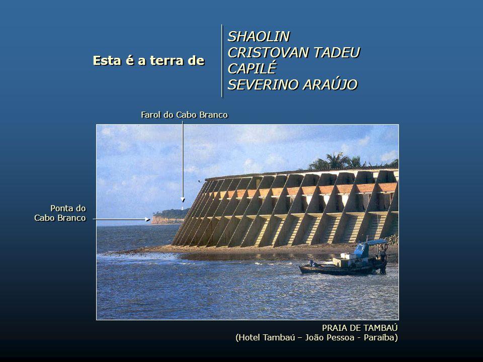 Esta é a terra de LINALDO GUEDES FLÁVIO EDUARDO (FUBA) LAURO PIRES XAVIER RAUL CÓRDULA LINALDO GUEDES FLÁVIO EDUARDO (FUBA) LAURO PIRES XAVIER RAUL CÓRDULA PRAIA DE INTERMARES (Cabedelo – Paraíba) PRAIA DE INTERMARES (Cabedelo – Paraíba)