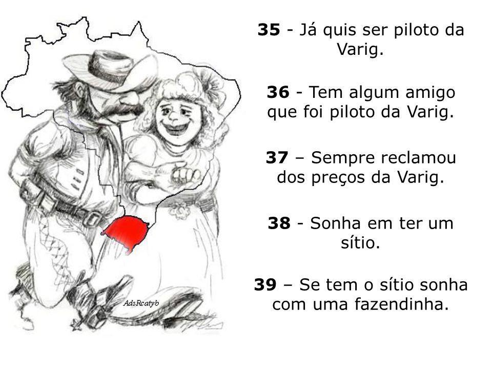 31 - Tomar um Balaço é embriagar-se. 32 - Vai no Maracanã ver o Fla-Flu com camiseta do Grêmio ou do Inter. 33 - Reza pra encontrar alguém do Casseta