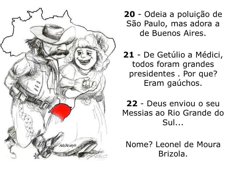 17 - Sempre tem um amigo estancieiro ou fazendeiro, em Bagé, São Gabriel, Alegrete ou Passo Fundo.