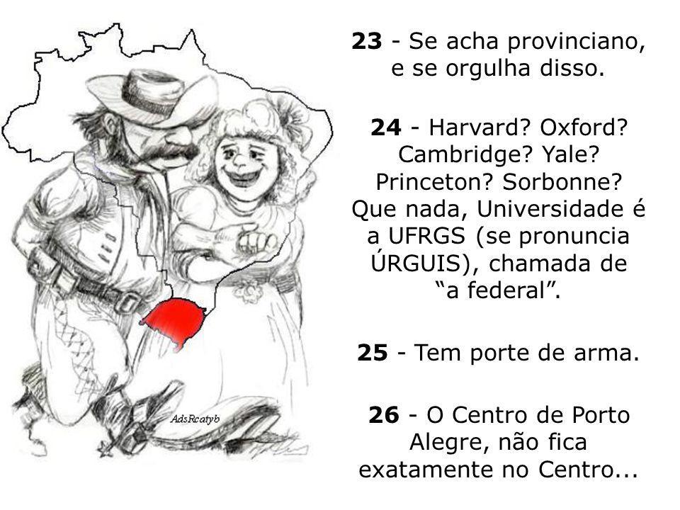 20 - Odeia a poluição de São Paulo, mas adora a de Buenos Aires. 21 - De Getúlio a Médici, todos foram grandes presidentes. Por que? Eram gaúchos. 22