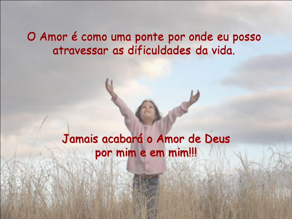 No Seu Amor, Deus crê em mim, aposta em mim, espera até que eu acorde - veja o meu erro - e cumpra a justiça, quer dizer... No Seu Amor, Deus crê em m
