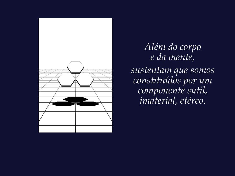 Por sua vez, existem aqueles que acolhem uma existência constituída de três dimensões.