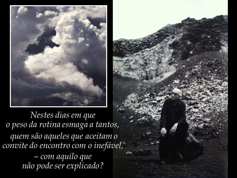 Quem são aqueles que ainda reservam tempo para a arte e a literatura, que são capazes de se encantar com a leveza e a poesia das nuvens?