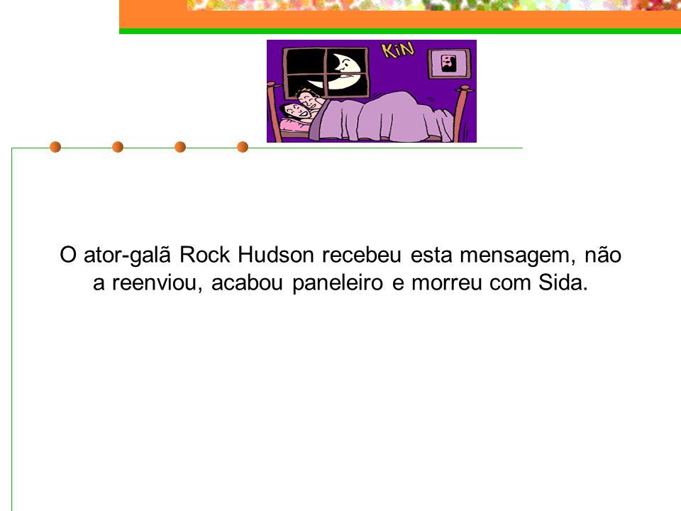 O ator-galã Rock Hudson recebeu esta mensagem, não a reenviou, acabou paneleiro e morreu com Sida.