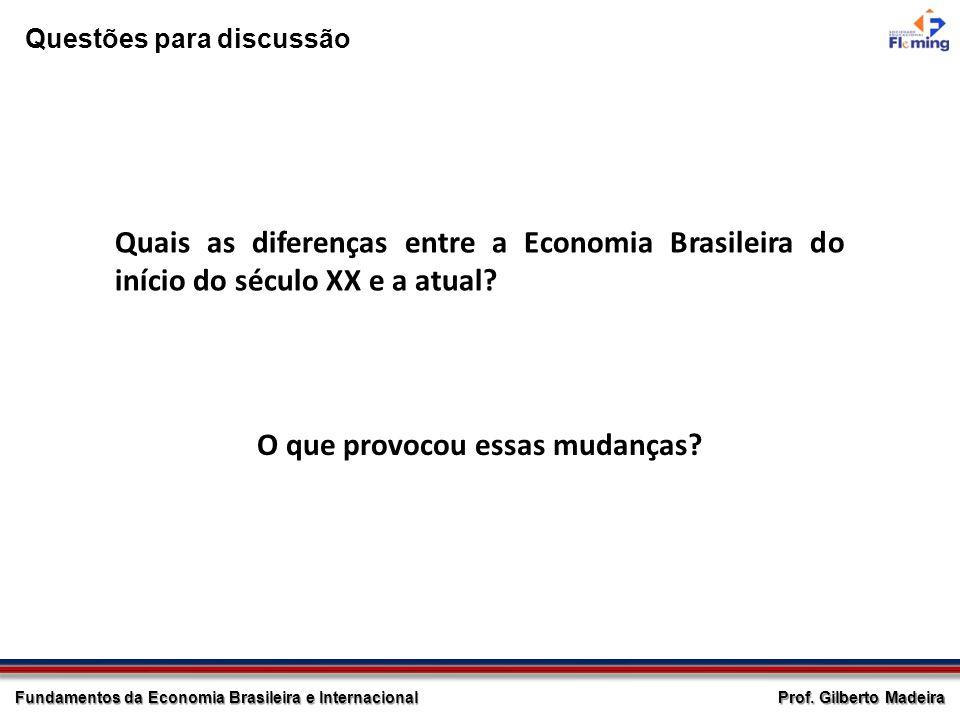 Prof. Gilberto Madeira Fundamentos da Economia Brasileira e Internacional Quais as diferenças entre a Economia Brasileira do início do século XX e a a