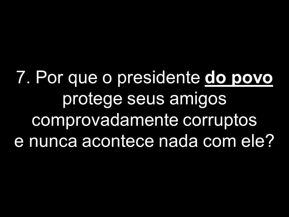 6. Por que o presidente do povo se aposentou por invalidez apenas por ter um dedo a menos e hoje trabalha como presidente do Brasil?