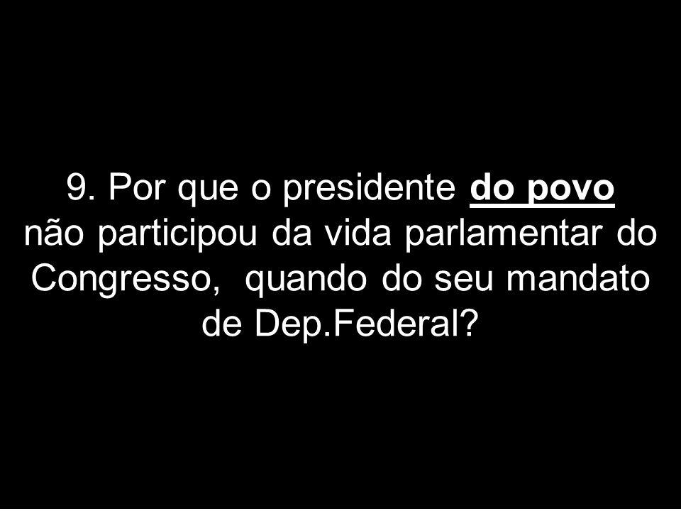 8. Por que o presidente do povo se vangloria de não ter estudo e ser filho de mãe analfabeta e acha normal ter filhos estudando fora do Brasil?