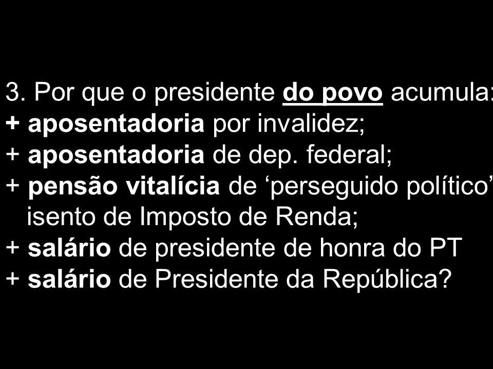 3.Por que o presidente do povo acumula: + aposentadoria por invalidez; + aposentadoria de dep.