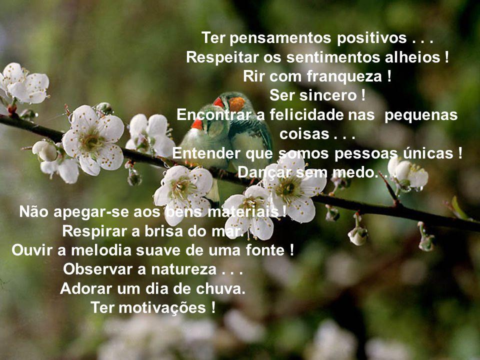 Ter pensamentos positivos...Respeitar os sentimentos alheios .