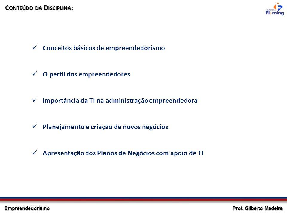 Empreendedorismo Prof. Gilberto Madeira C ONTEÚDO DA D ISCIPLINA : Conceitos básicos de empreendedorismo O perfil dos empreendedores Importância da TI