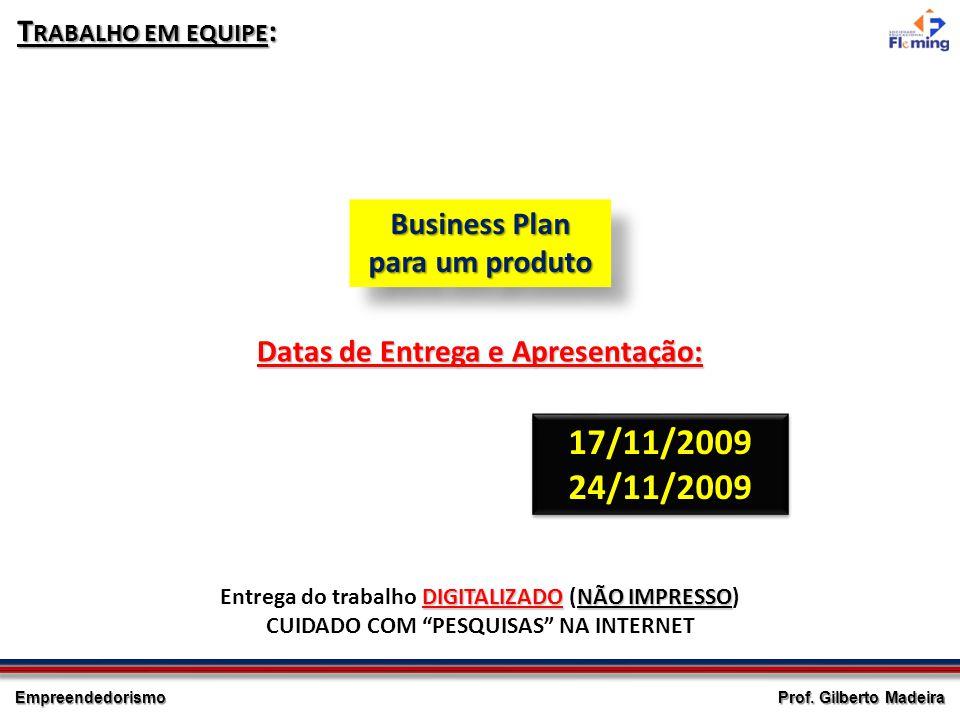 Empreendedorismo Prof. Gilberto Madeira T RABALHO EM EQUIPE : Business Plan para um produto Datas de Entrega e Apresentação: 17/11/2009 24/11/2009 17/