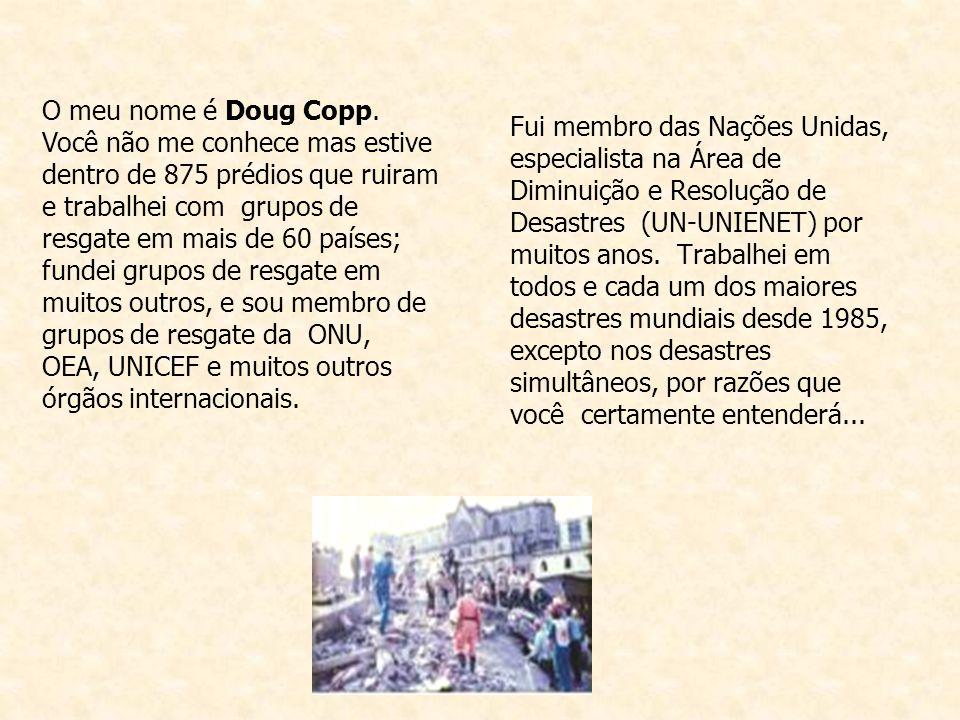 Fui membro das Nações Unidas, especialista na Área de Diminuição e Resolução de Desastres (UN-UNIENET) por muitos anos.