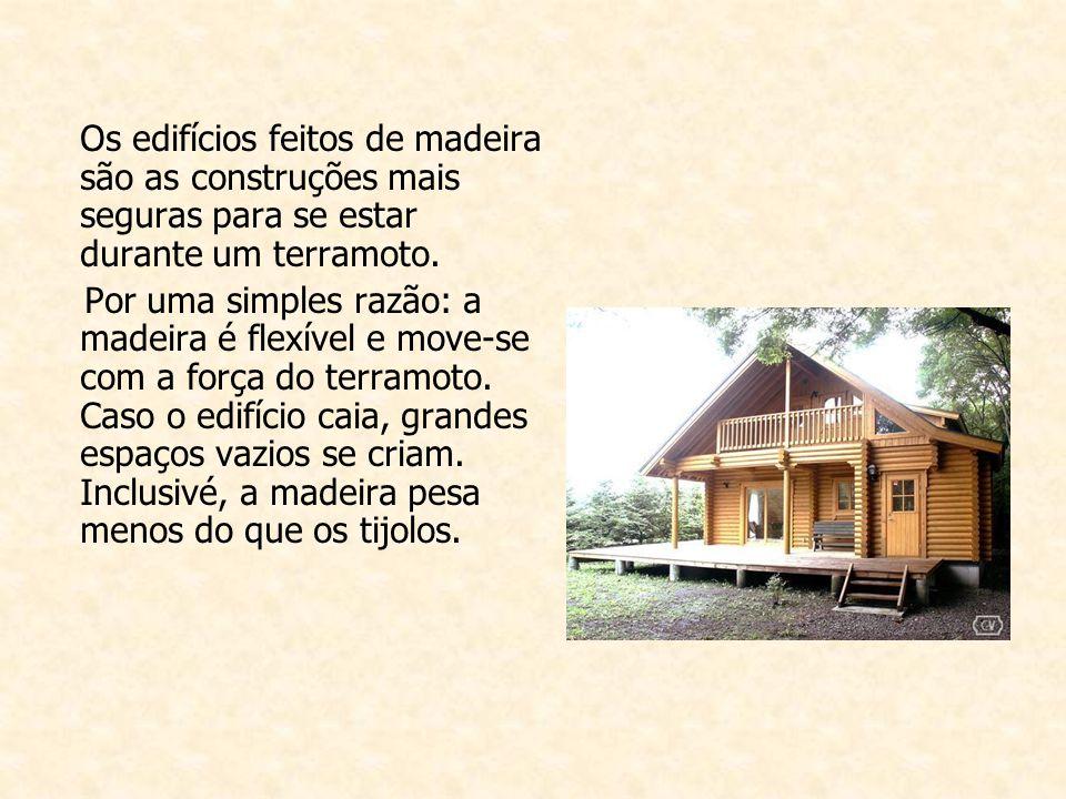 Os edifícios feitos de madeira são as construções mais seguras para se estar durante um terramoto.