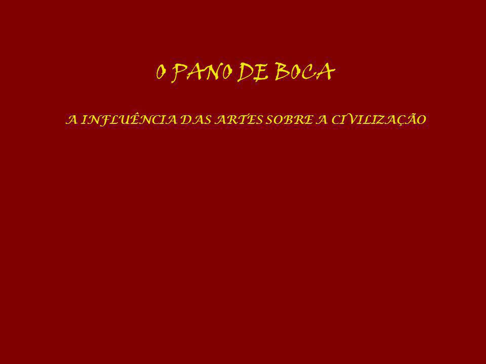 O PANO DE BOCA A INFLUÊNCIA DAS ARTES SOBRE A CIVILIZAÇÃO