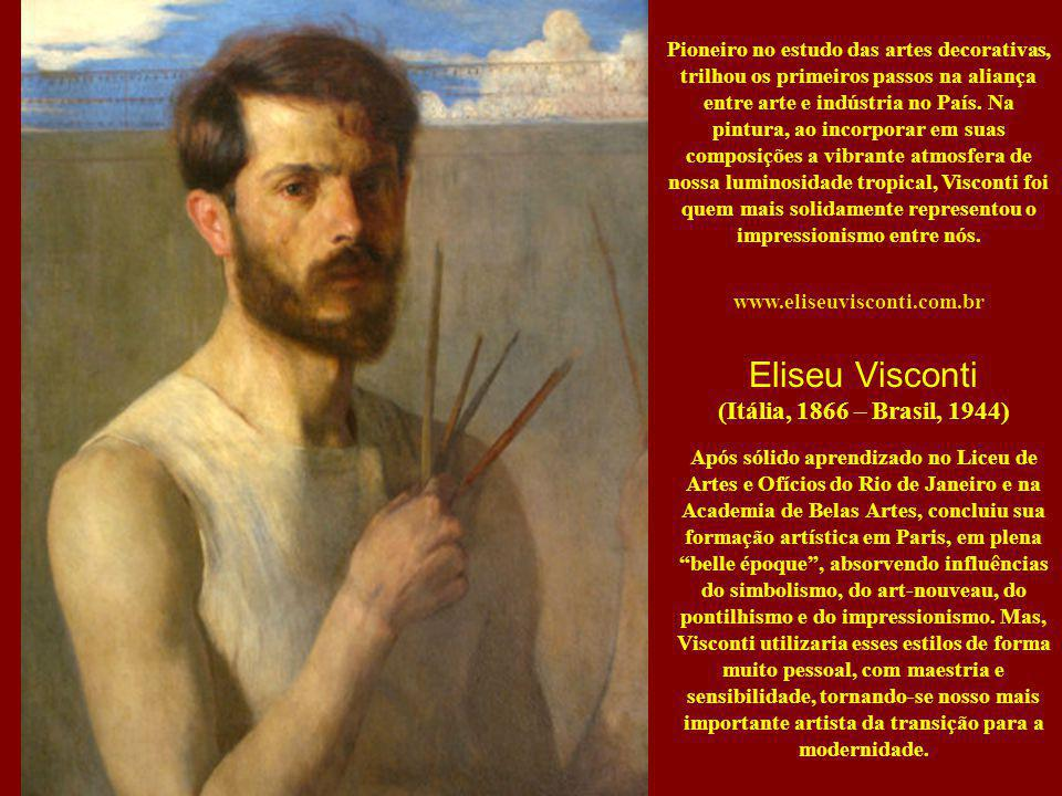 Eliseu Visconti (Itália, 1866 – Brasil, 1944) Após sólido aprendizado no Liceu de Artes e Ofícios do Rio de Janeiro e na Academia de Belas Artes, conc