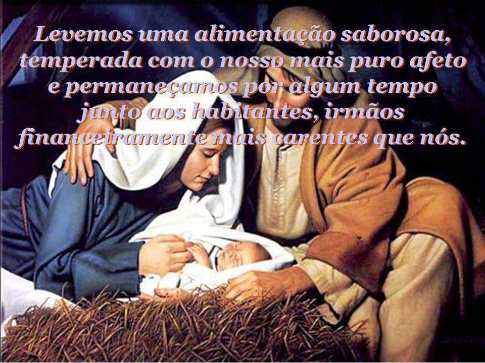 E, porque amanhã é Natal..., Busquemos um lar pobre, onde a fome insiste em se fazer presente e a expulsemos, ainda que por um dia... E, porque amanhã