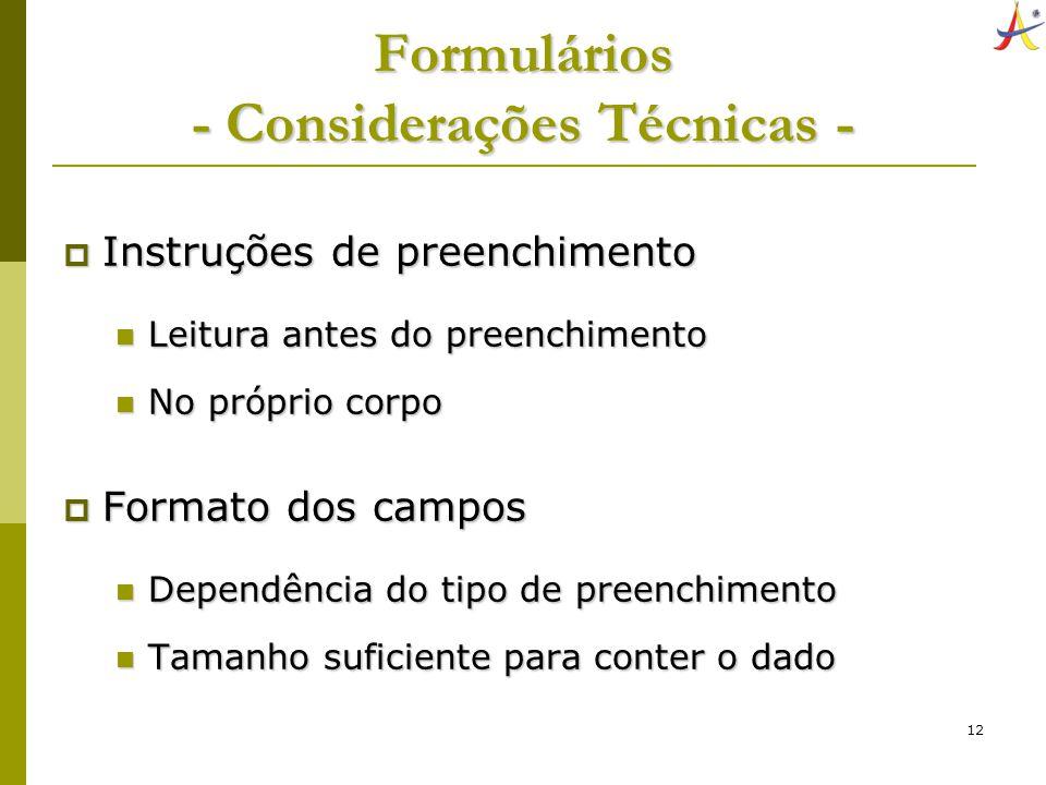 12 Formulários - Considerações Técnicas - Instruções de preenchimento Instruções de preenchimento Leitura antes do preenchimento Leitura antes do pree