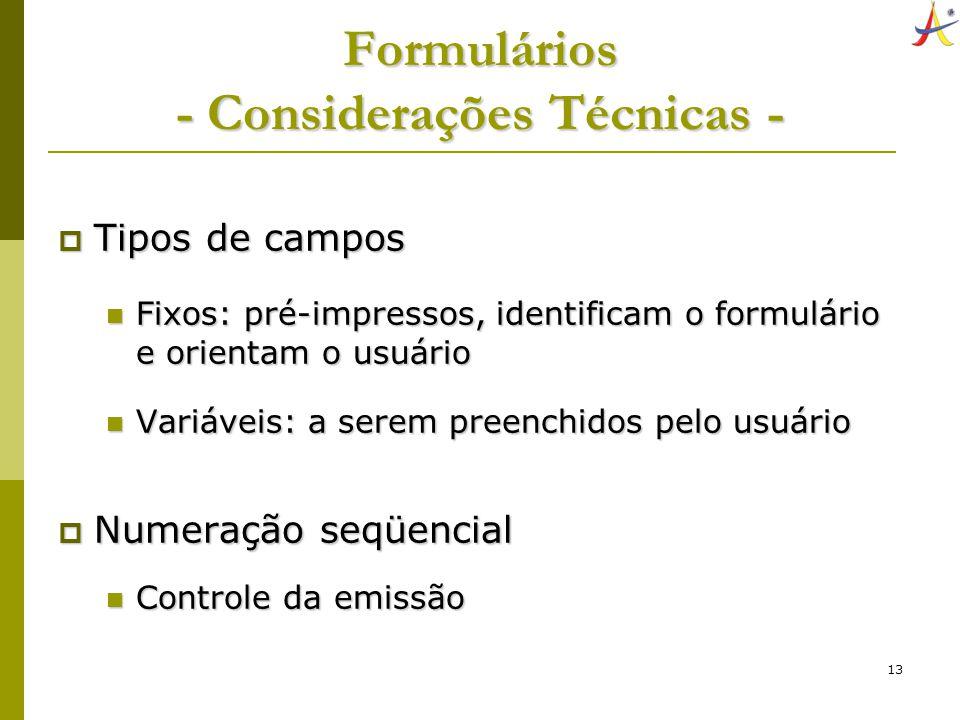 13 Formulários - Considerações Técnicas - Tipos de campos Tipos de campos Fixos: pré-impressos, identificam o formulário e orientam o usuário Fixos: p