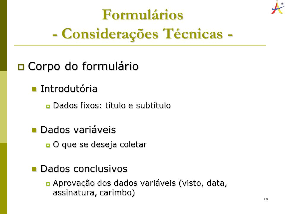 14 Formulários - Considerações Técnicas - Corpo do formulário Corpo do formulário Introdutória Introdutória Dados fixos: título e subtítulo Dados fixo
