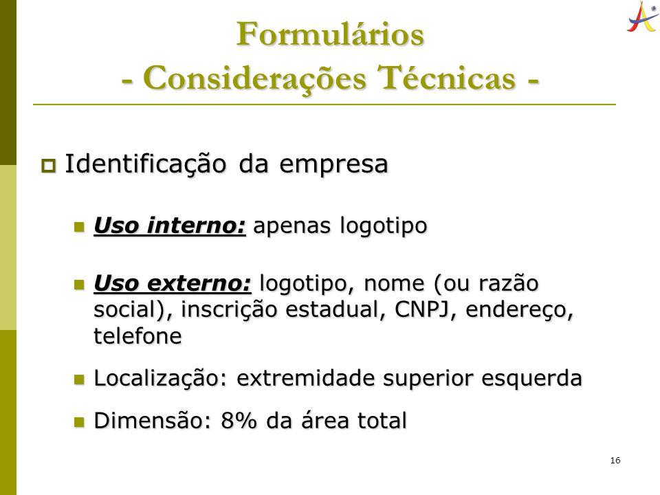 16 Formulários - Considerações Técnicas - Identificação da empresa Identificação da empresa Uso interno: apenas logotipo Uso interno: apenas logotipo