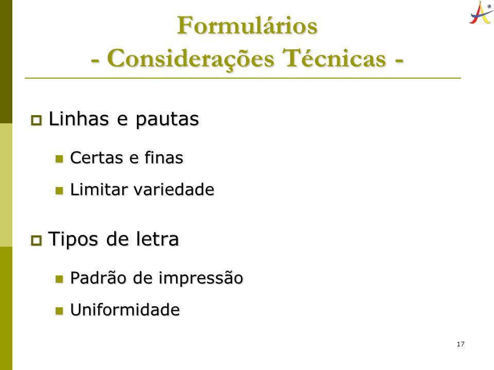 17 Formulários - Considerações Técnicas - Linhas e pautas Linhas e pautas Certas e finas Certas e finas Limitar variedade Limitar variedade Tipos de l