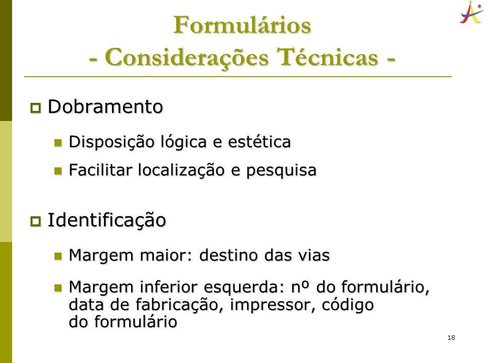 18 Formulários - Considerações Técnicas - Dobramento Dobramento Disposição lógica e estética Disposição lógica e estética Facilitar localização e pesq