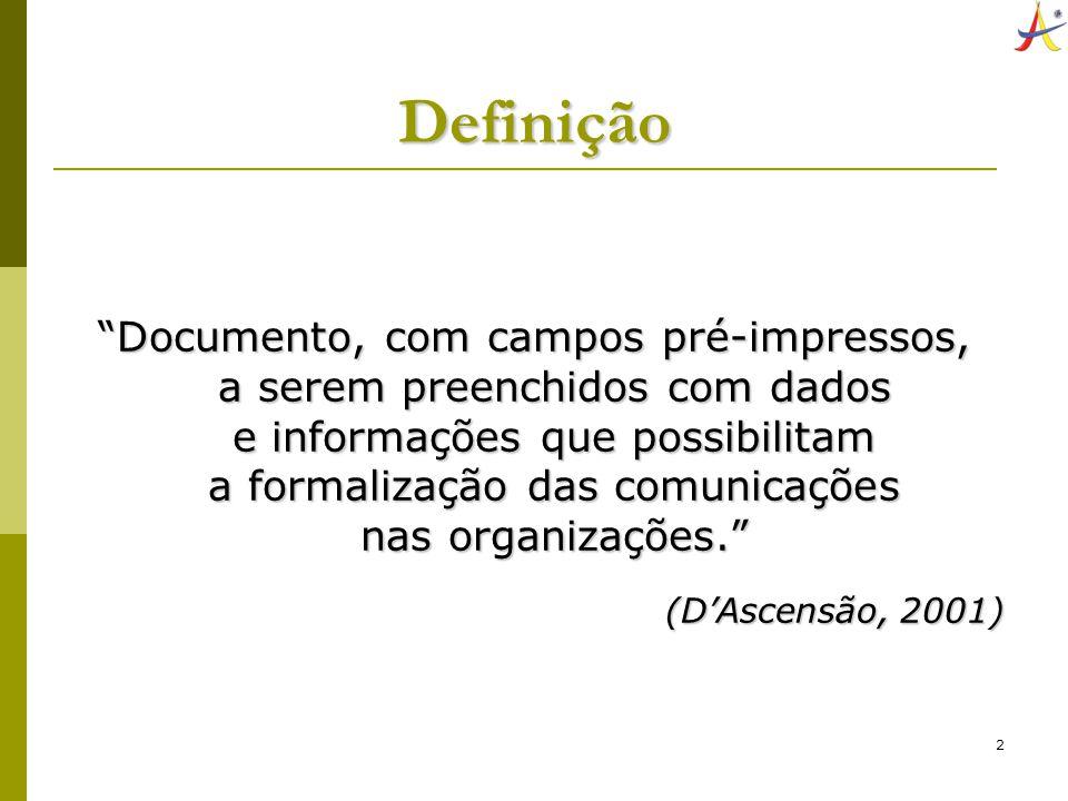 2 Definição Documento, com campos pré-impressos, a serem preenchidos com dados e informações que possibilitam a formalização das comunicações nas orga