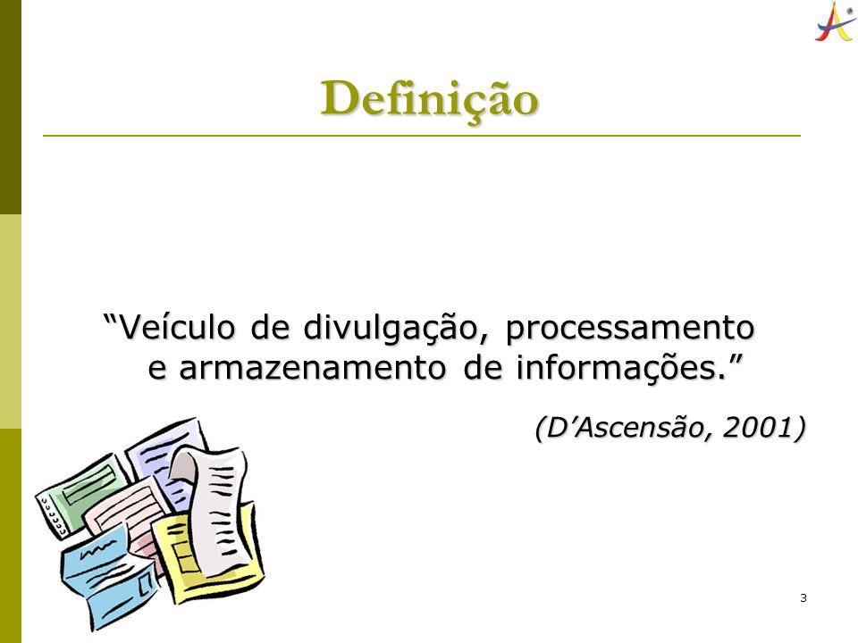 3 Definição Veículo de divulgação, processamento e armazenamento de informações. (DAscensão, 2001)