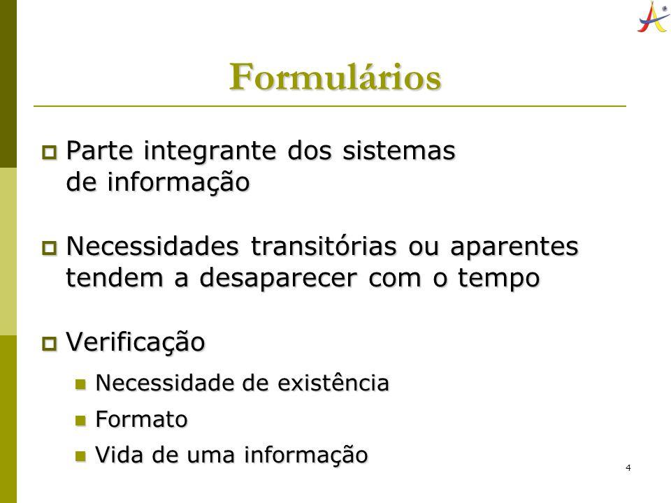 4 Formulários Parte integrante dos sistemas de informação Parte integrante dos sistemas de informação Necessidades transitórias ou aparentes tendem a