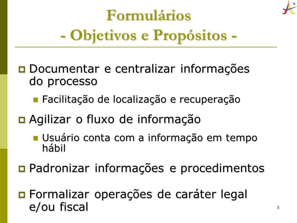 5 Formulários - Objetivos e Propósitos - Documentar e centralizar informações do processo Documentar e centralizar informações do processo Facilitação